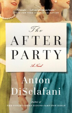 The After Party A Novel - Anton DiSclafani