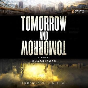 Tomorrow and tomorrow : a novel - Tom Sweterlitsch