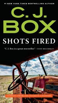 Shots fired : stories from Joe Pickett country - C. J Box