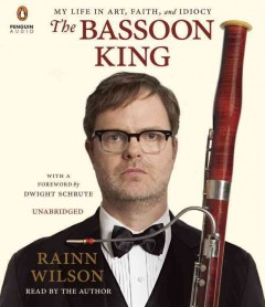 The bassoon king : my life in art, faith, and idiocy - Rainn Wilson