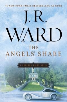The angels' share : a Bourbon kings novel - J. R Ward