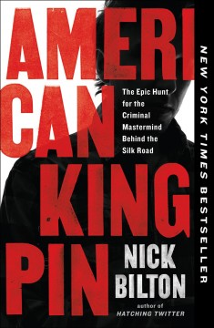 American kingpin : the epic hunt for the criminal mastermind behind the Silk Road - Nick Bilton