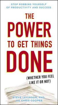 The power to get things done : (whether you feel like it or not) - Steve Levinson