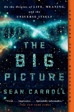 The Big Picture On the Origins of Life, Meaning, and the Universe Itself - Sean Carroll