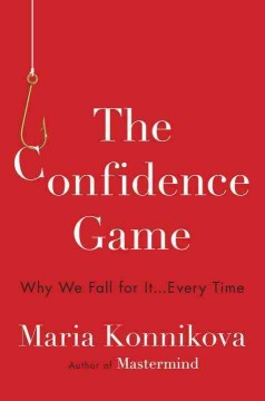 The confidence game : why we fall for it...every time - Maria Konnikova