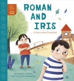 Roman and Iris : a story about bullying - Nancy Loewen