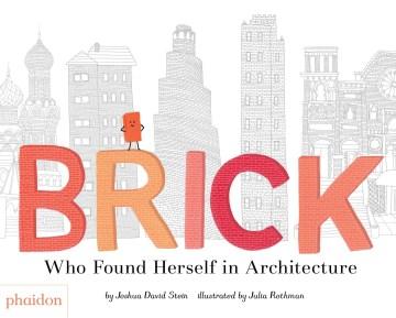 Brick : who found herself in architecture - Joshua David Stein