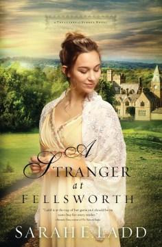 A stranger at Fellsworth - Sarah E Ladd