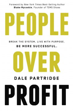 People over Profit : Break the System. Live With Purpose. Be More Successful. - Dale; Mycoskie Partridge