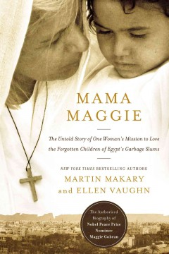 Mama Maggie : the untold story of one woman's mission to love the forgotten children of Egypt's garbage slums - Marty Makary