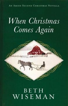 When Christmas comes again : an Amish Second Christmas novella. - Beth Wiseman