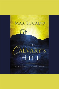 On Calvary's hill : 40 readings for the Easter season - Max Lucado