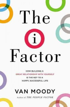 I Factor : How Building a Great Relationship With Yourself Is the Key to a Happy, Successful Life - Van Moody