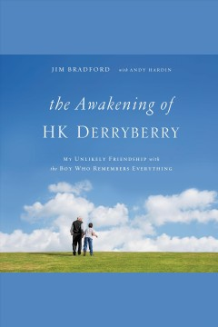The awakening of H.K. Derryberry : my unlikely friendship with the boy who remembers everything - James L Bradford