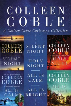 A Colleen Coble Christmas collection : Silent night\Holy night\All is calm\All is bright - Colleen Coble