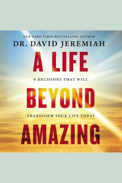 A life beyond amazing : 9 decisions that will transform your life today - David Jeremiah