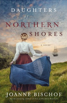 Daughters of Northern Shores : a novel - Joanne Bischof