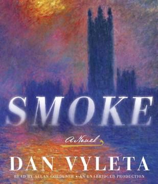 Smoke : a novel - Dan Vyleta