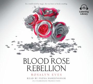 Blood rose rebellion - Rosalyn (Rosalyn C.) Eves
