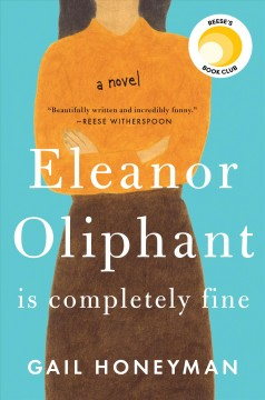 Eleanor Oliphant is completely fine : a novel  / Gail Honeyman - Gail Honeyman