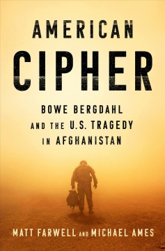 American Cipher : Bowe Bergdahl and the U.s. Tragedy in Afghanistan - Matt; Ames Farwell