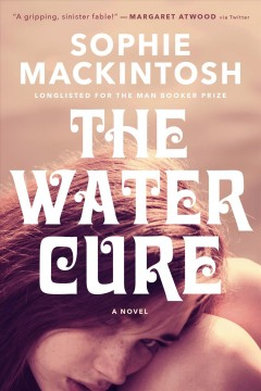 The water cure : a novel - Sophie Mackintosh