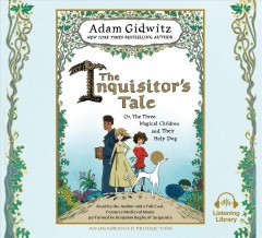 The inquisitor's tale, or, The three magical children and their holy dog - Adam Gidwitz
