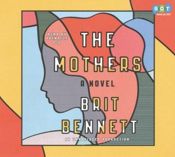 The mothers : a novel - Brit Bennett
