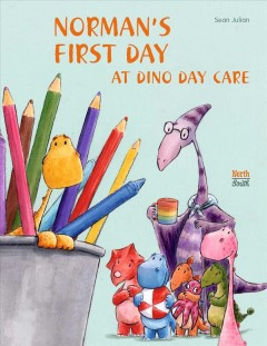 Norman's first day at dino day care - Sean Julian