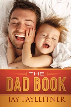 The dad book Jay Payleitner. - Jay Payleitner