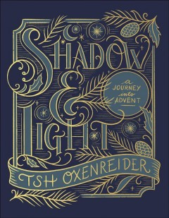 Shadow and Light : A Journey into Advent - Tsh Oxenreider