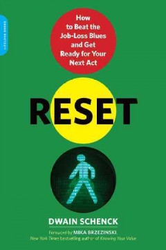 Reset : how to beat the job loss blues and get ready for your next act / Dwain Schenck  - Dwain Schenck