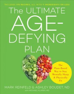 Ultimate Age-defying Plan : The Plant-based Way to Stay Mentally Sharp and Physically Fit - Mark; Boudet Reinfeld