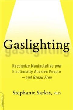 Gaslighting : Recognize Manipulative and Emotionally Abusive People - And Break Free - Stephanie Moulton Sarkis