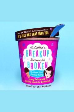 It's called a break-up because it's broken : the smart girl's break-up buddy - Greg Behrendt