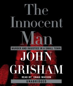 The innocent man : [murder and injustice in a small town] - John Grisham