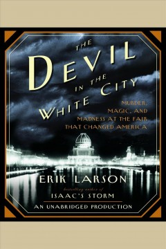 The devil in the white city - Erik Larson