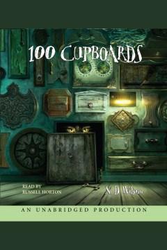 100 Cupboards Book 1 of the 100 Cupboards : - N. D Wilson