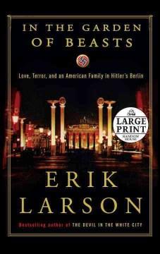 In the garden of beasts : love, terror, and an American family in Hitler's Berlin - Erik Larson