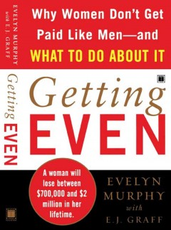 Getting even Why Women Don't Get Paid Like Men´??And What to Do About It. Evelyn Murphy. - Evelyn Murphy