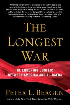 The longest war : the enduring conflict between America and al-Qaeda - Peter L Bergen