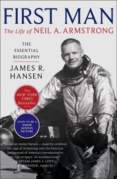 First man : the life of Neil A. Armstrong - James R Hansen