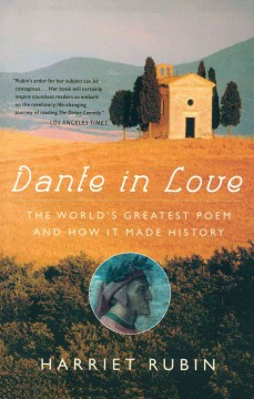 Dante in love : the world's greatest poem and how it made history - Harriet Rubin