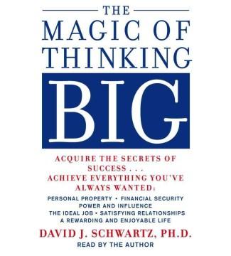 The magic of thinking big - David Joseph Schwartz