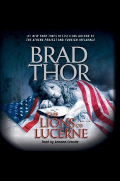 The lions of lucerne : Scot Harvath Series, Book 1. Brad Thor. - Brad Thor