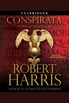 Conspirata : a novel of ancient Rome - Robert Harris