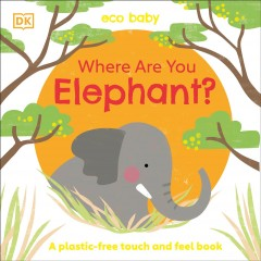 Where are you elephant? : a plastic-free touch and feel book - Rachael Hare