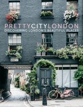 Prettycitylondon : Discovering London's Beautiful Places - Siobhan Ferguson