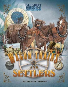 Wagon trains and settlers - Ellen H Todras