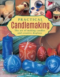 Practical Candlemaking : The Art of Making Candles and Creative Displays - Gloria Nicol